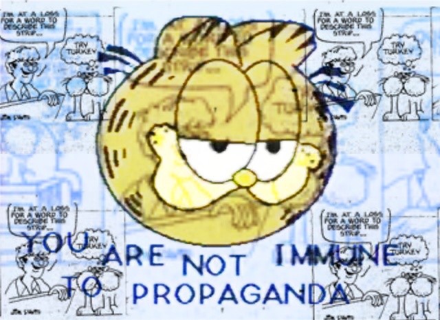 Garfield: You are not Immune to Propaganda